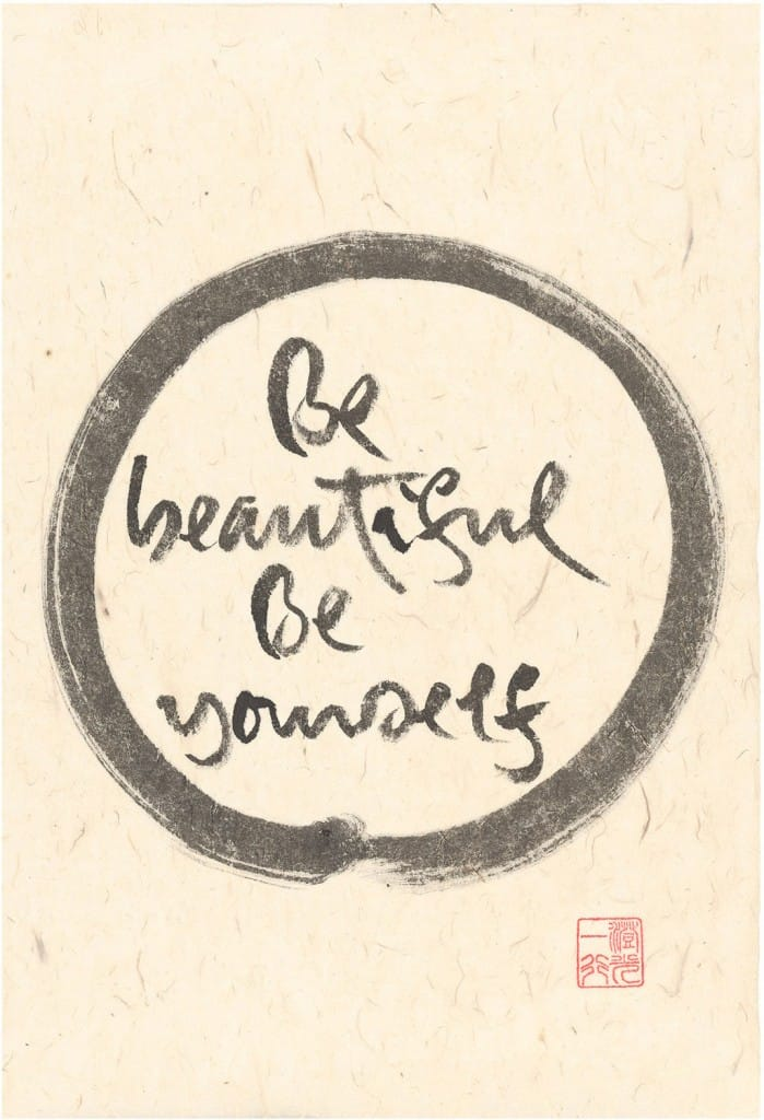 Be Beautiful be yourself calligraphy by Thich Nhat Hanh