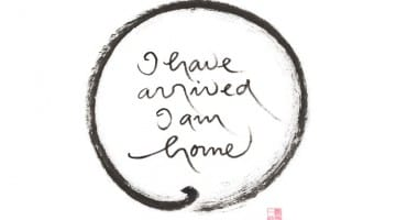 """I have arrived I am home"" calligraphy by Thich Nhat Hanh, available in the Lion's Roar Store."