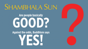 are people basically good may 2015 shambhala sun