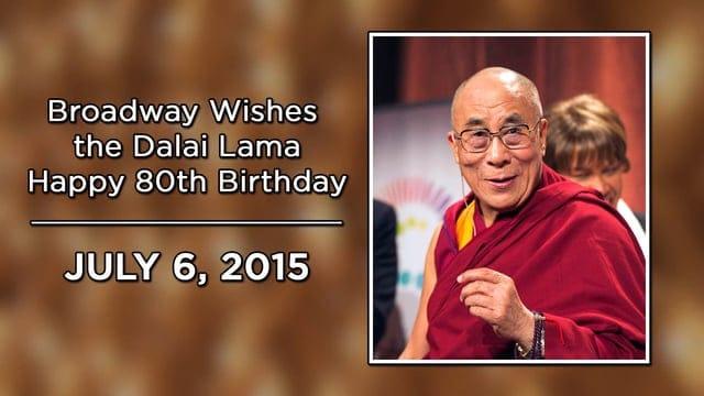 Broadway's brightest wish the Dalai Lama a Happy Birthday