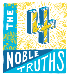 noble truths, 4 noble truths, lion's roar,buddhism, suffering, shambhala sun