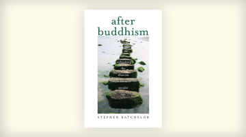 After Buddhism, Rethinking the Dharma for a Secular Age, Review, Stephen Batchelor, Roger Jackson, Buddhadharma, Lion's Roar