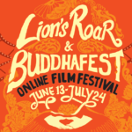 Join the Lion's Roar & BuddhaFest Online Film Festival