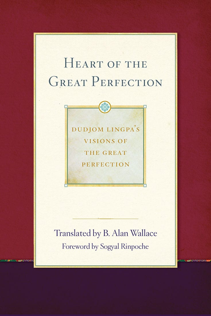"""Heart of the Great Perfection: Dudjom Lingpa's Visions of the Great Perfection,"" Vol. 1 by B. Alan Wallace. Wisdom Publications, 2016 344 pages; $19.95"