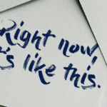 """Right Now, It's Like This"": How to make this popular Buddhist phrase work for you"