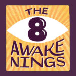 What are the Eight Awakenings?