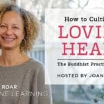 "Enrollment now open for ""How to Cultivate A Loving Heart,"" from Lion's Roar Online Learning"