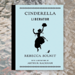 "Review: ""Cinderella Liberator"" by Rebecca Solnit"