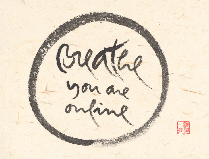 """""""Breathe, you are online"""" in calligraphy"""